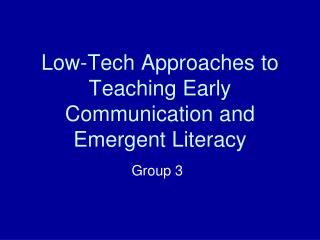 Low-Tech Approaches to Teaching Early Communication and Emergent Literacy