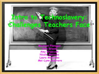 Intro to Technoslavery: Challenges Teachers Face