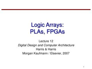 Logic Arrays: PLAs, FPGAs