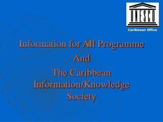 Information for All Programme And The Caribbean Information/Knowledge Society