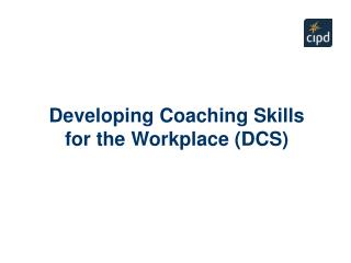 Developing Coaching Skills for the Workplace (DCS)