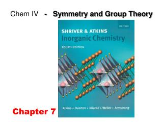 Chem IV -   Symmetry and Group Theory