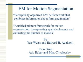 By:  	Yair Weiss and Edward H. Adelson. Presenting:  	Ady Ecker and Max Chvalevsky.