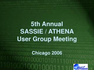 5th Annual  SASSIE / ATHENA  User Group Meeting Chicago 2006
