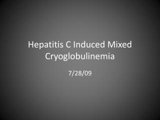 Hepatitis C Induced Mixed Cryoglobulinemia