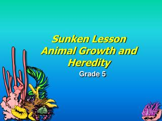 Sunken Lesson Animal Growth and Heredity