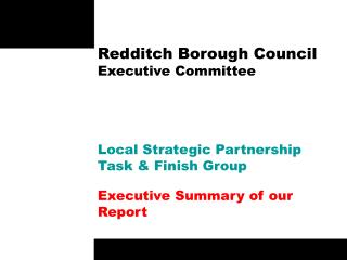 Redditch Borough Council Executive Committee Local Strategic Partnership Task & Finish Group