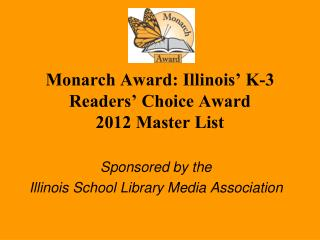 Monarch Award: Illinois' K-3 Readers' Choice Award 2012 Master List