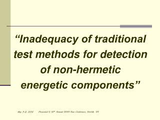 """Inadequacy of traditional  test methods for detection  of non-hermetic  energetic components"""