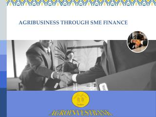 AGRIBUSINESS THROUGH SME FINANCE