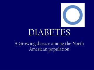 DIABETES A Growing disease among the North American population