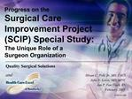 Progress on the  Surgical Care  Improvement Project SCIP Special Study: The Unique Role of a Surgeon Organization