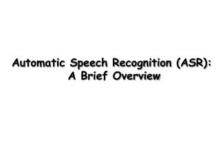 Automatic Speech Recognition (ASR):  A Brief Overview