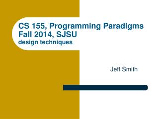 CS 155, Programming Paradigms Fall 2014, SJSU design techniques