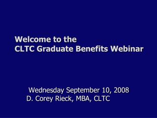Welcome to the CLTC Graduate Benefits Webinar