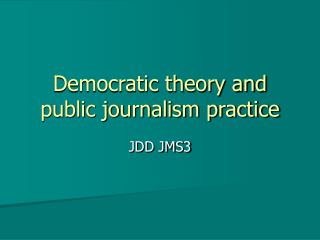 Democratic theory and public journalism practice