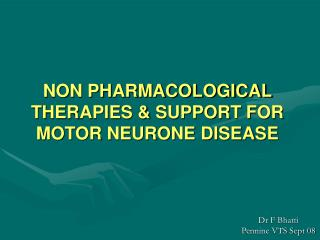 NON PHARMACOLOGICAL THERAPIES & SUPPORT FOR MOTOR NEURONE DISEASE