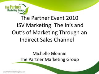 The Partner Event 2010   ISV Marketing: The In's and Out's of Marketing Through an Indirect Sales Channel	 Michelle