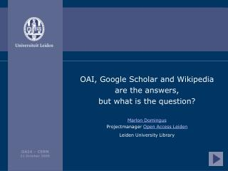 OAI, Google Scholar and Wikipedia  are the answers,  but what is the question? Marlon Domingus