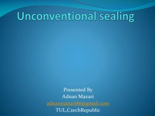 Unconventional sealing