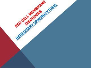 Red cell Membrane  Disorders Hereditary  Spherocytosis