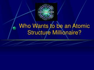 Who Wants to be an Atomic Structure Millionaire?