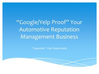 """Google/Yelp Proof"" Your Automotive Reputation Management Business"