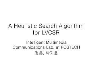A Heuristic Search Algorithm for LVCSR