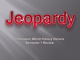 Thompson World History Honors Semester 1 Review