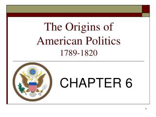 The Origins of  American Politics 1789-1820
