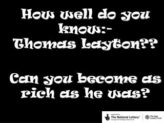 How well do you know:- Thomas Layton??
