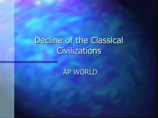 Decline of the Classical Civilizations