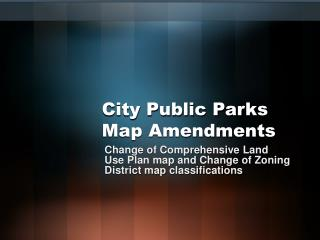 City Public Parks Map Amendments