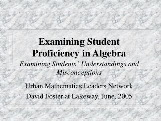 Examining Student  Proficiency in Algebra Examining Students  Understandings and Misconceptions
