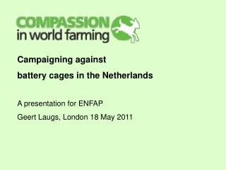 Campaigning against battery cages in the Netherlands A presentation for ENFAP
