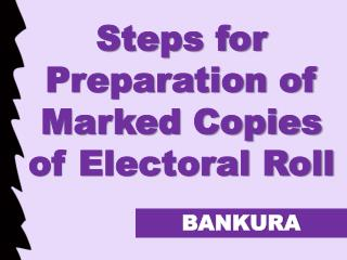 Steps for Preparation of Marked Copies of Electoral Roll