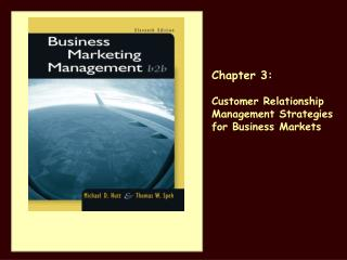 Chapter 3: Customer Relationship Management Strategies for Business Markets