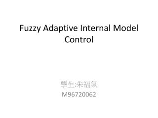 Fuzzy Adaptive Internal Model Control