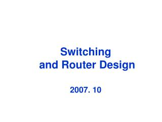 Switching   and Router Design 2007. 10
