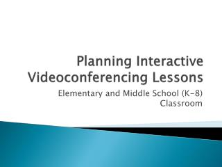 Planning  Interactive Videoconferencing  Lessons
