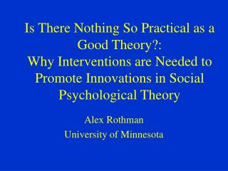 Is There Nothing So Practical as a Good Theory:  Why Interventions are Needed to Promote Innovations in Social Psycholog