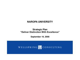 "NAROPA UNIVERSITY Strategic Plan ""Deliver Distinction With Excellence"" September 19, 2008"