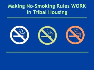 Making No-Smoking Rules WORK in Tribal Housing