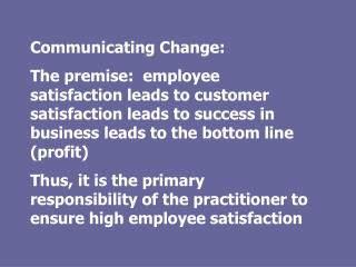 Communicating Change: The premise:  employee satisfaction leads to customer satisfaction leads to success in business le