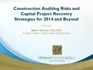Construction Auditing Risks and Capital Project Recovery Strategies for 2014 and Beyond