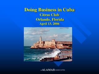 Doing Business in Cuba Citrus Club  Orlando, Florida April 13, 2006