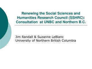 Jim Randall & Suzanne LeBlanc University of Northern British Columbia