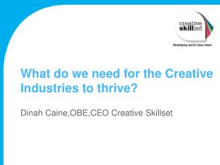 What do we need for the Creative Industries to thrive?