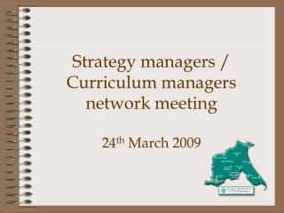 Strategy managers / Curriculum managers network meeting 24 th  March 2009