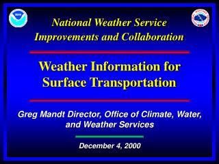 National Weather Service Improvements and Collaboration Weather Information for Surface Transportation